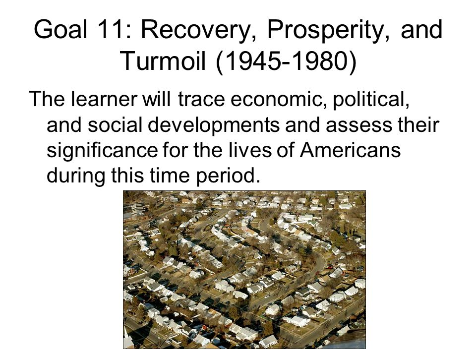 Goal 11: Recovery, Prosperity, and Turmoil ( )