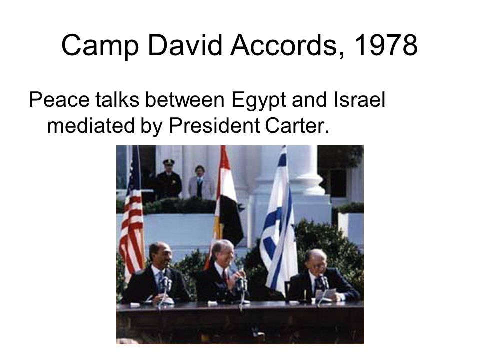 Camp David Accords, 1978 Peace talks between Egypt and Israel mediated by President Carter.