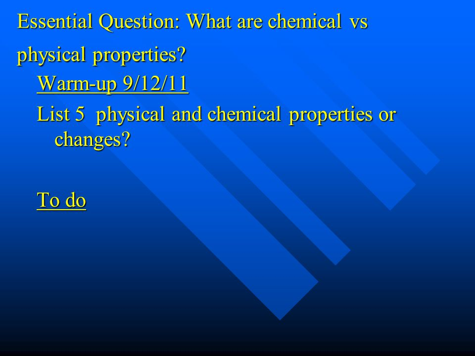 Essential Question: What are chemical vs physical properties