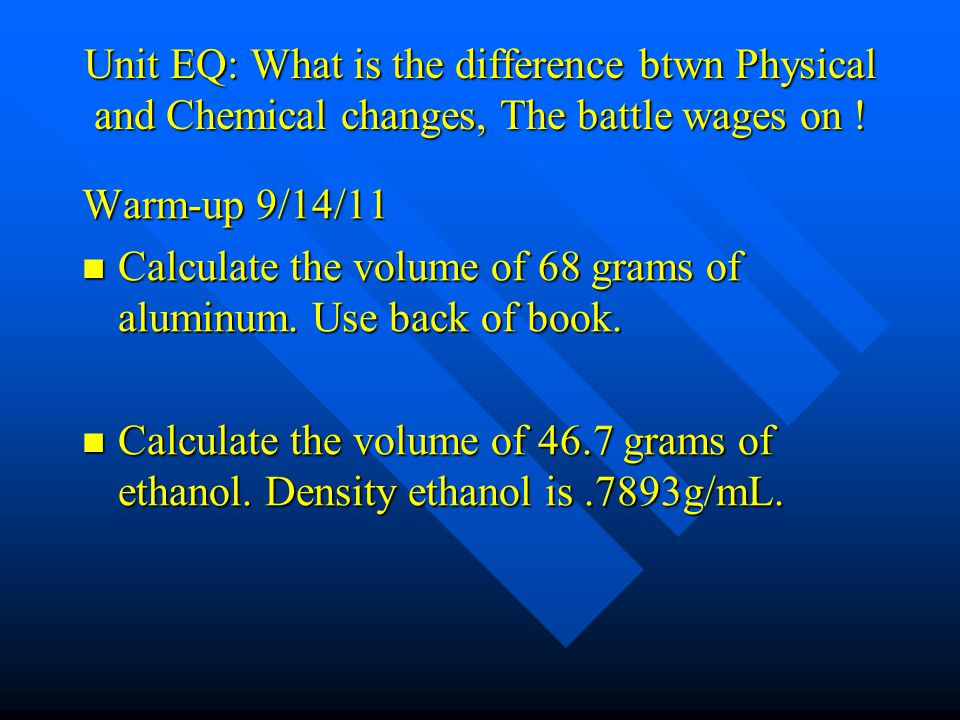 Unit EQ: What is the difference btwn Physical and Chemical changes, The battle wages on !