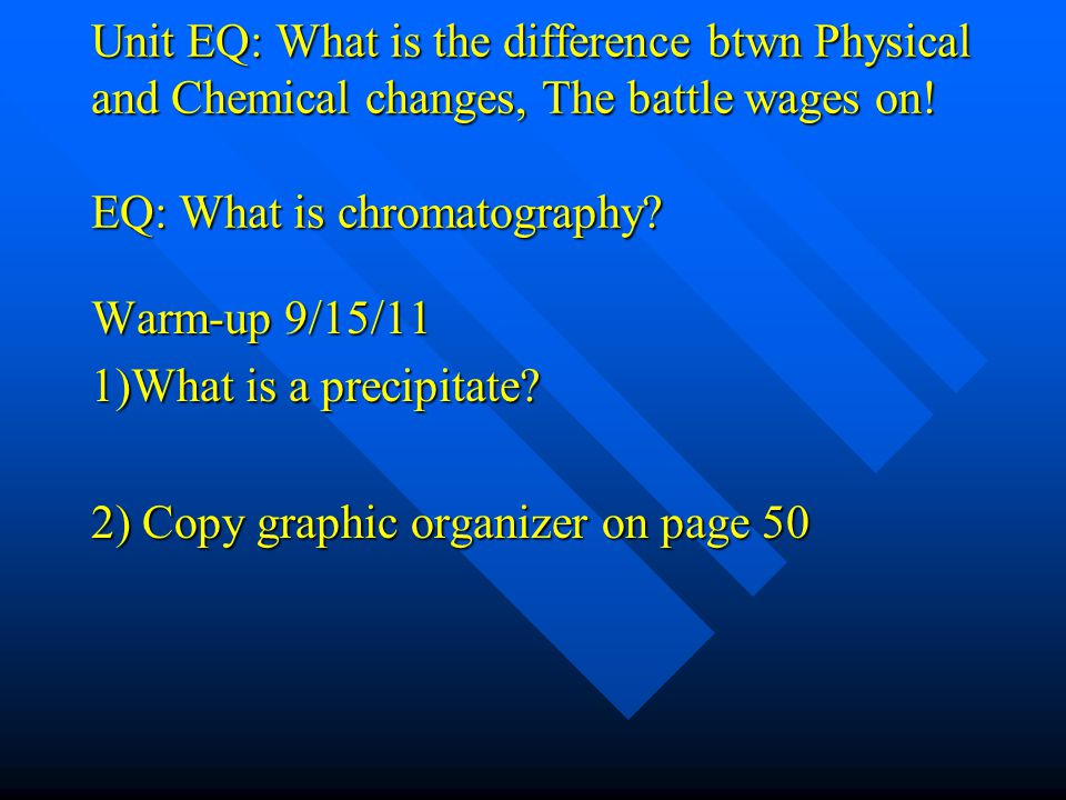 Unit EQ: What is the difference btwn Physical and Chemical changes, The battle wages on! EQ: What is chromatography