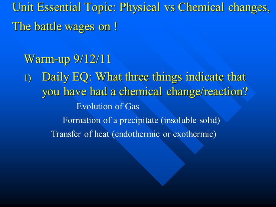 Unit Essential Topic: Physical vs Chemical changes, The battle wages on !
