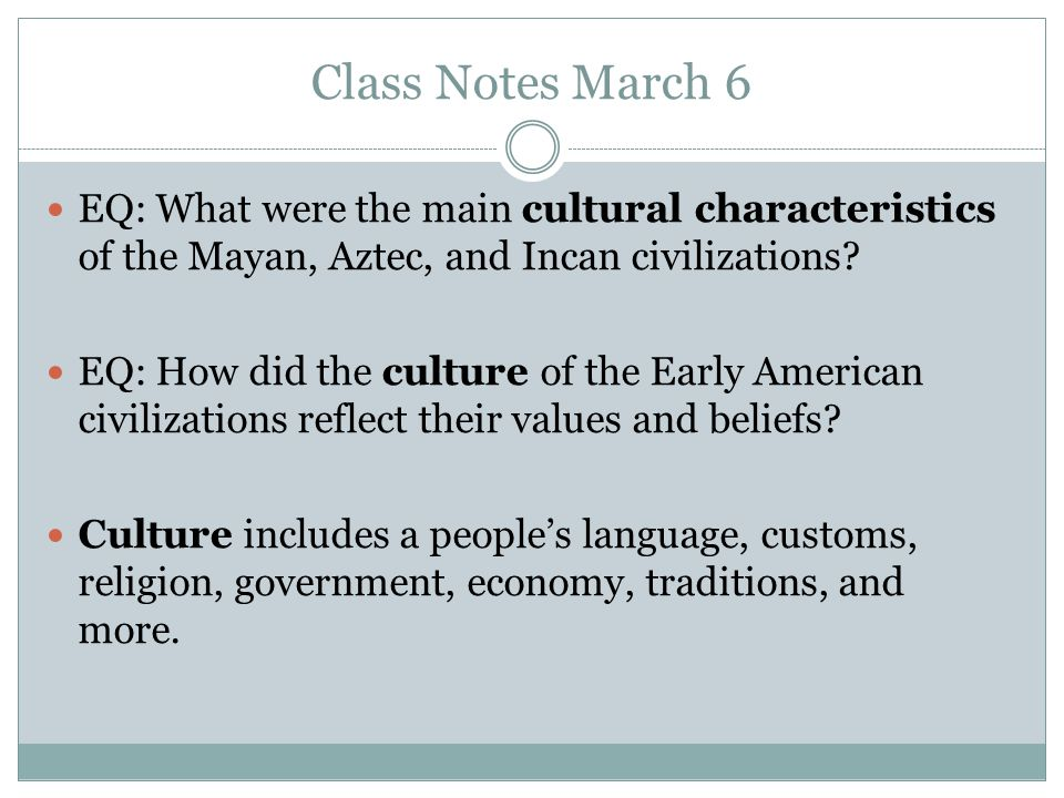 Class Notes March 6 EQ: What were the main cultural characteristics of the Mayan, Aztec, and Incan civilizations