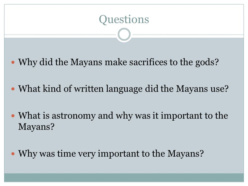Questions Why did the Mayans make sacrifices to the gods