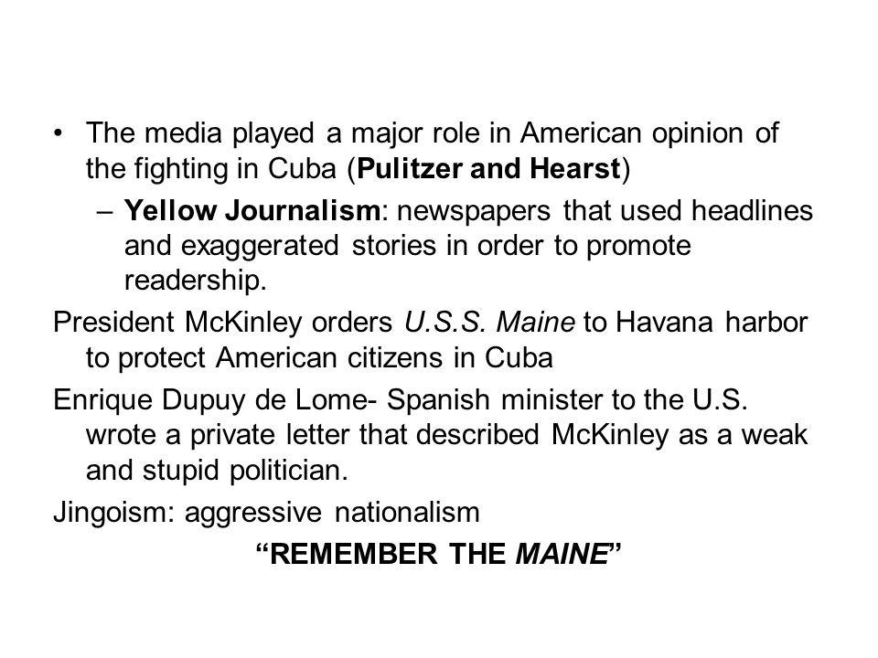 The media played a major role in American opinion of the fighting in Cuba (Pulitzer and Hearst)