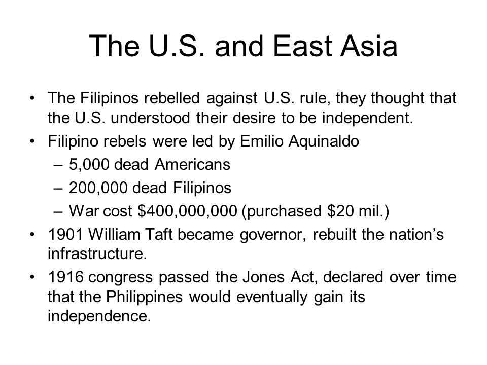 The U.S. and East Asia The Filipinos rebelled against U.S. rule, they thought that the U.S. understood their desire to be independent.