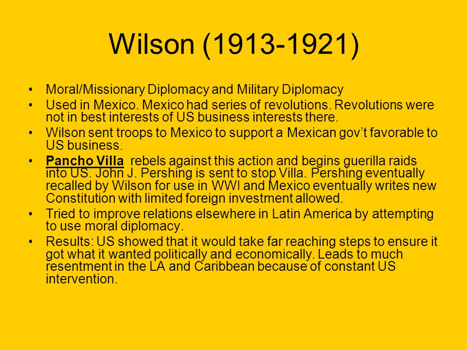 Wilson (1913-1921) Moral/Missionary Diplomacy and Military Diplomacy
