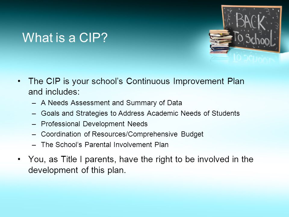 What is a CIP The CIP is your school's Continuous Improvement Plan and includes: A Needs Assessment and Summary of Data.