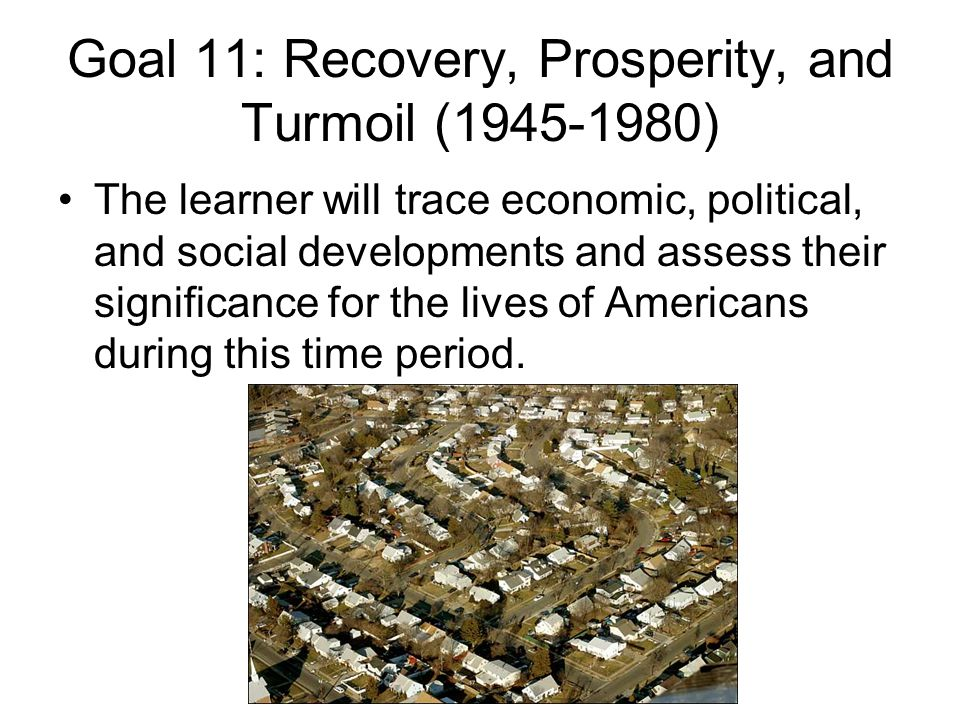 Goal 11: Recovery, Prosperity, and Turmoil (1945-1980)