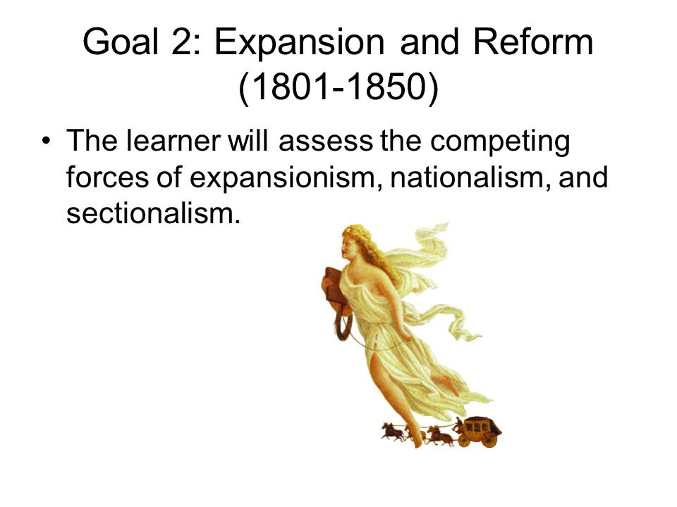 Goal 2: Expansion and Reform (1801-1850)