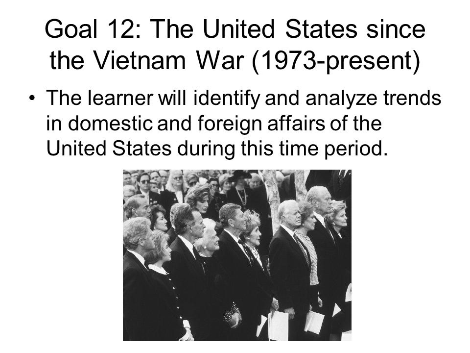 Goal 12: The United States since the Vietnam War (1973-present)
