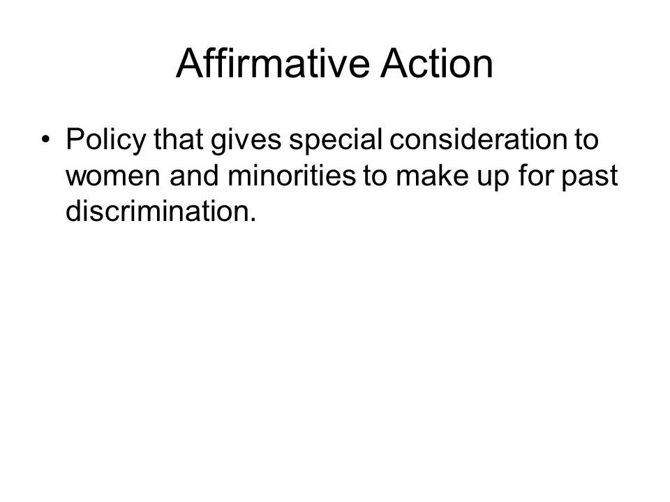 Affirmative Action Policy that gives special consideration to women and minorities to make up for past discrimination.