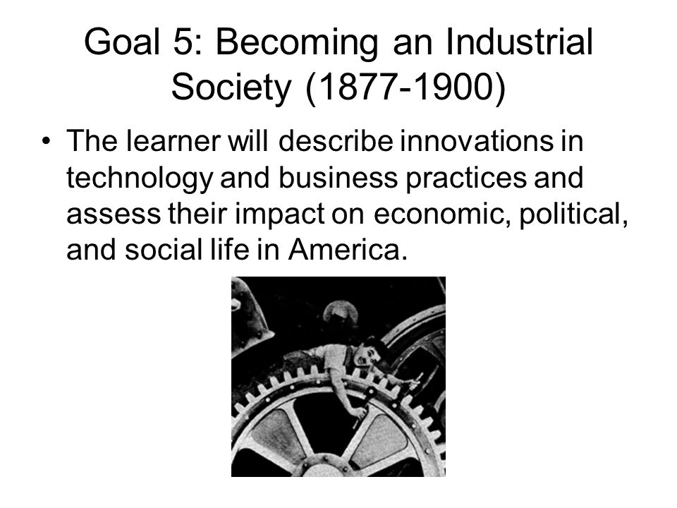 Goal 5: Becoming an Industrial Society (1877-1900)