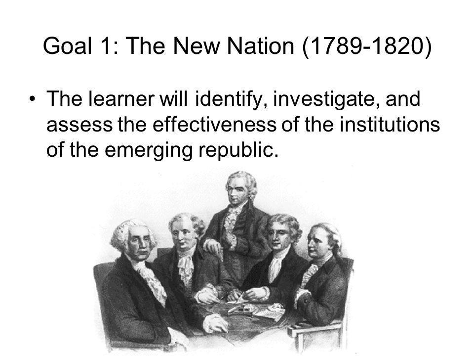 Goal 1: The New Nation (1789-1820)