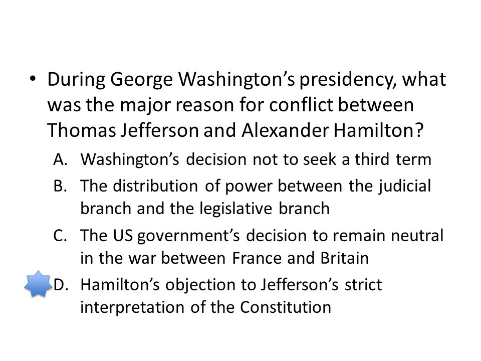 During George Washington's presidency, what was the major reason for conflict between Thomas Jefferson and Alexander Hamilton