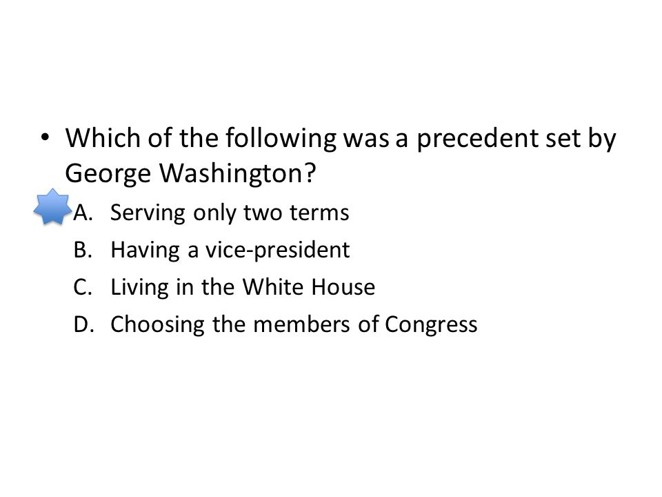 Which of the following was a precedent set by George Washington