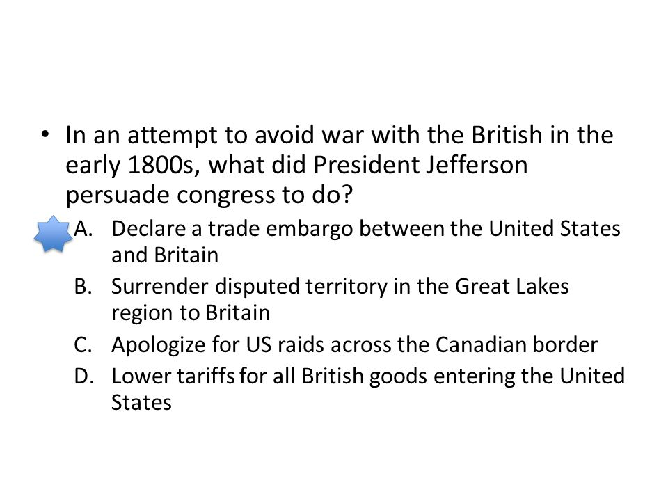 In an attempt to avoid war with the British in the early 1800s, what did President Jefferson persuade congress to do