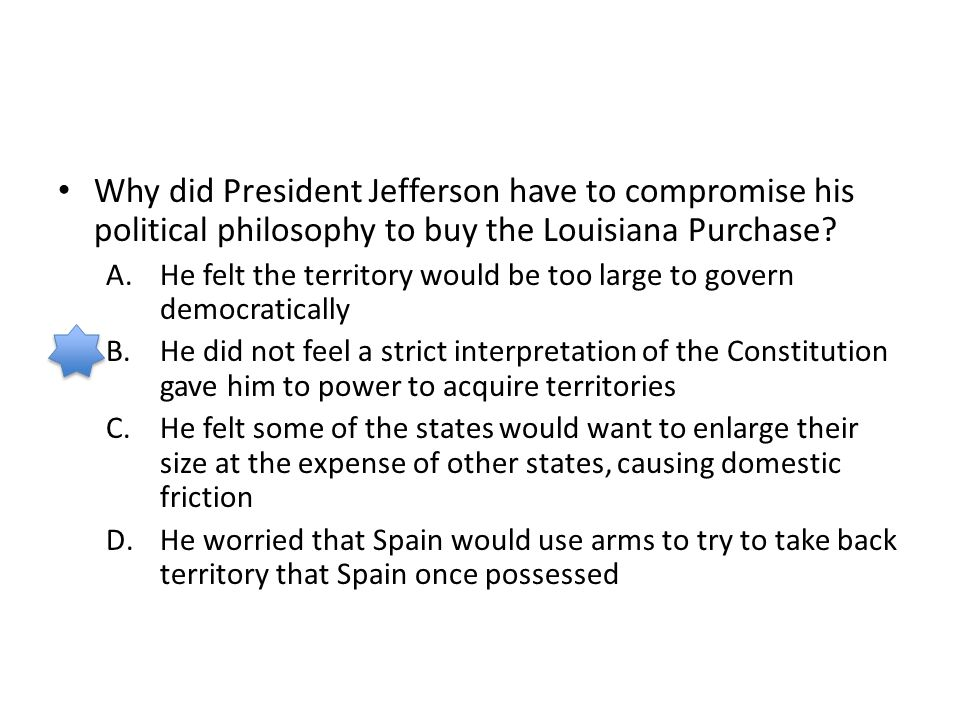 Why did President Jefferson have to compromise his political philosophy to buy the Louisiana Purchase