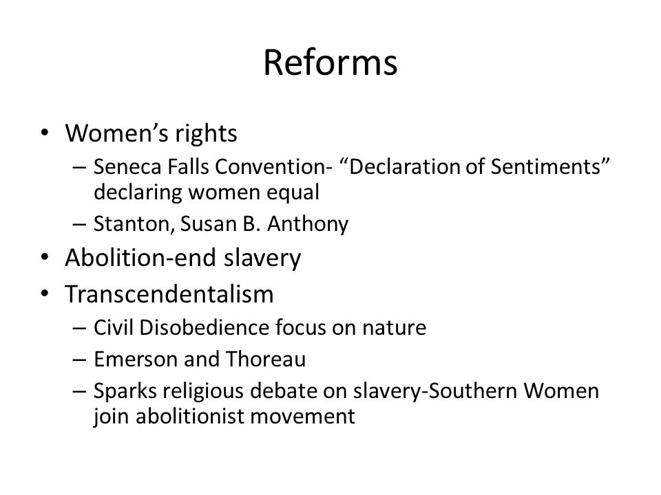 Reforms Women's rights Abolition-end slavery Transcendentalism