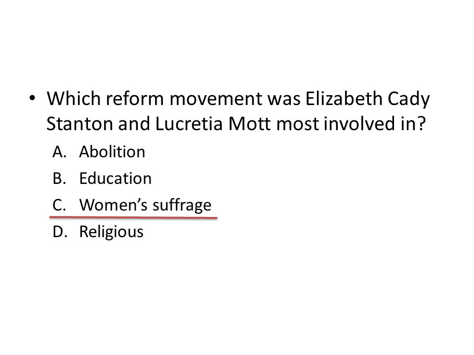 Which reform movement was Elizabeth Cady Stanton and Lucretia Mott most involved in
