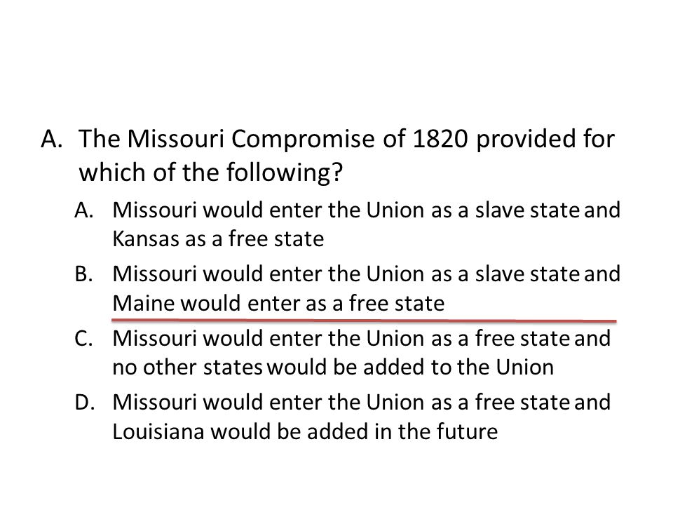 The Missouri Compromise of 1820 provided for which of the following