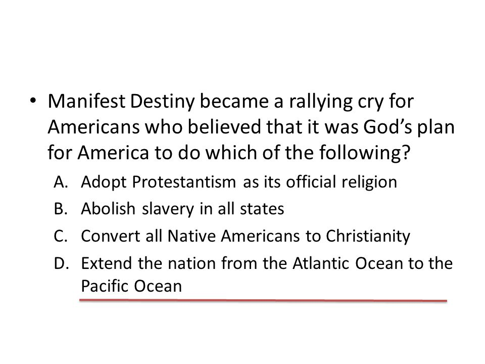 Manifest Destiny became a rallying cry for Americans who believed that it was God's plan for America to do which of the following