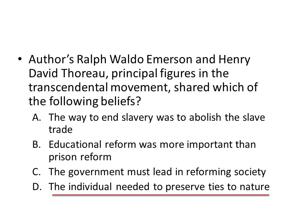 Author's Ralph Waldo Emerson and Henry David Thoreau, principal figures in the transcendental movement, shared which of the following beliefs