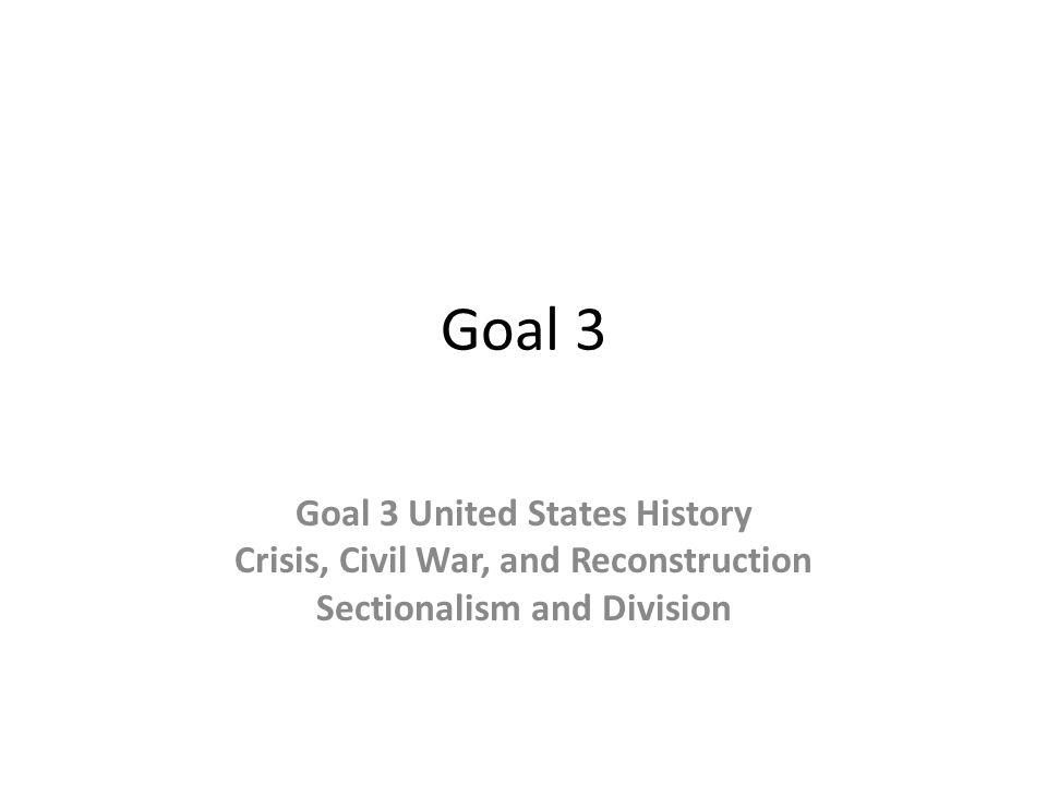 Goal 3 Goal 3 United States History