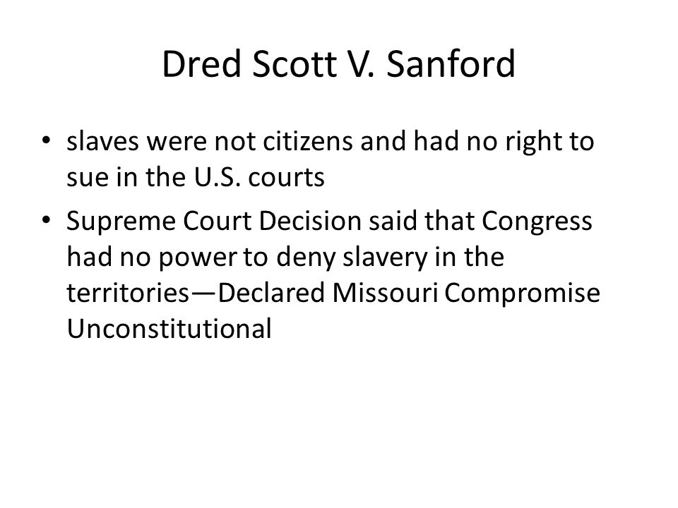 Dred Scott V. Sanford slaves were not citizens and had no right to sue in the U.S. courts.