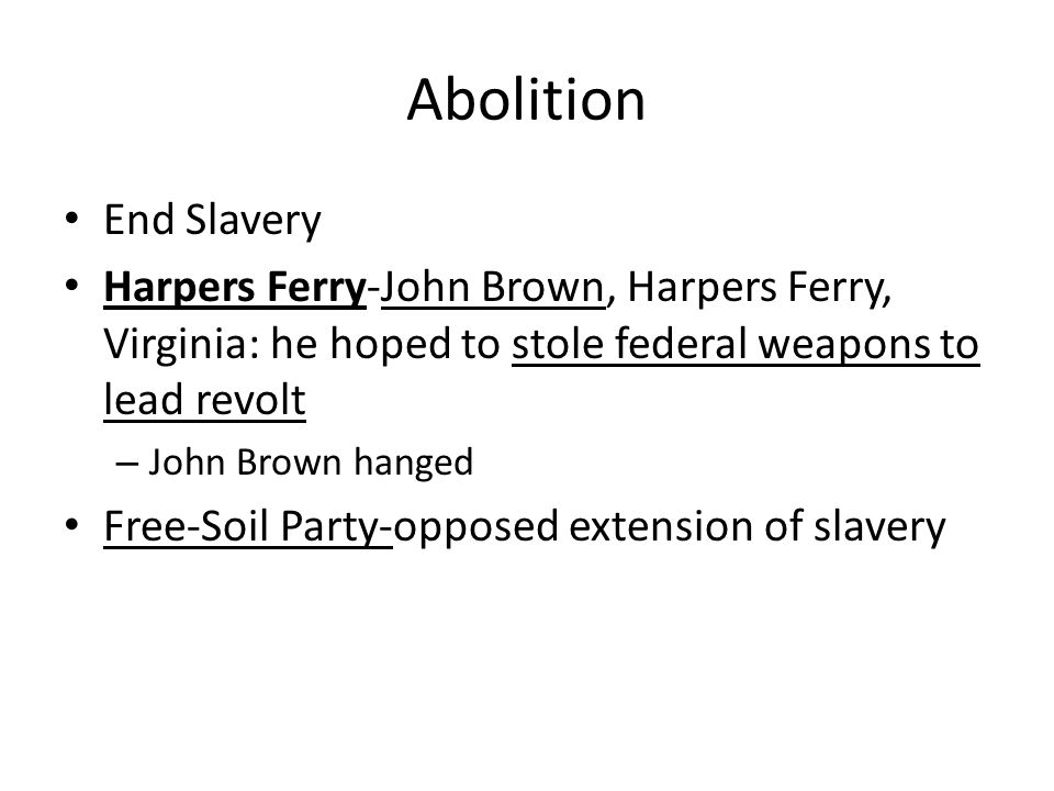 Abolition End Slavery. Harpers Ferry-John Brown, Harpers Ferry, Virginia: he hoped to stole federal weapons to lead revolt.