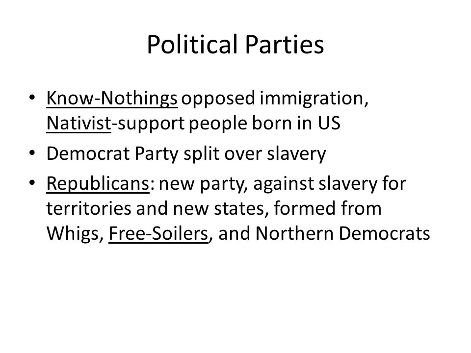 Political Parties Know-Nothings opposed immigration, Nativist-support people born in US. Democrat Party split over slavery.