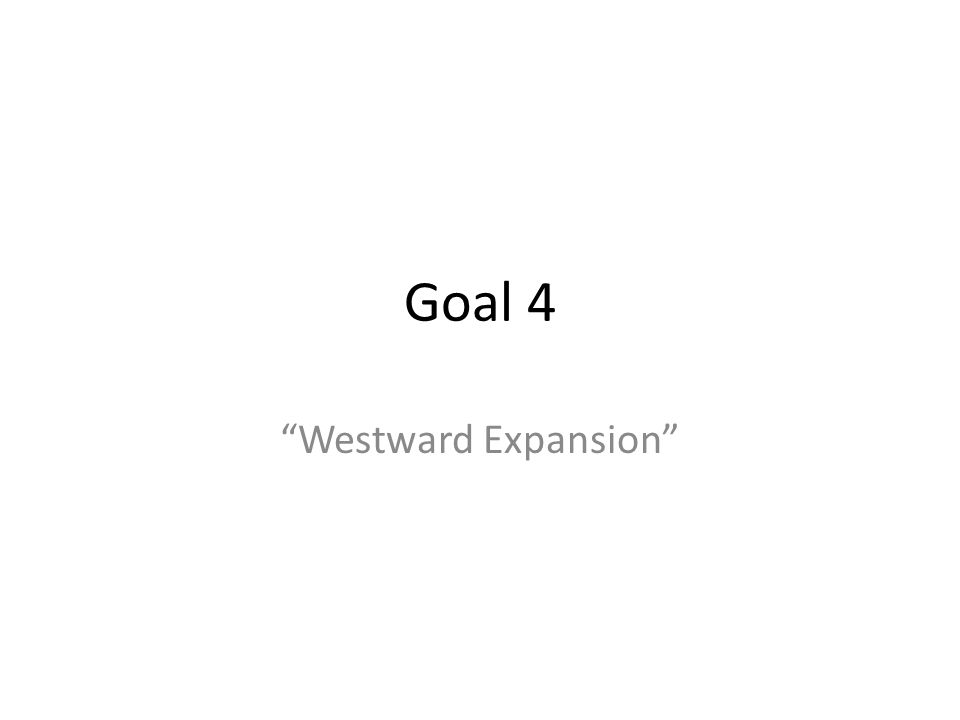 Goal 4 Westward Expansion