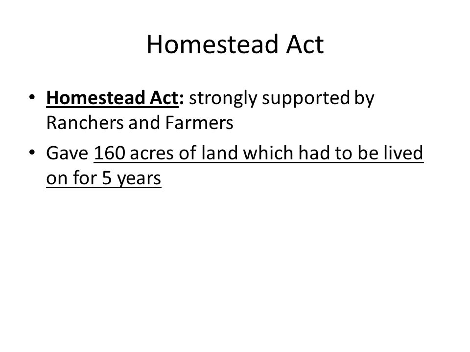 Homestead Act Homestead Act: strongly supported by Ranchers and Farmers.