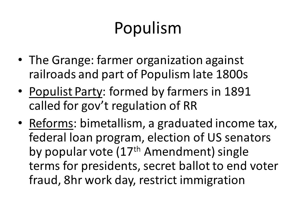 Populism The Grange: farmer organization against railroads and part of Populism late 1800s.