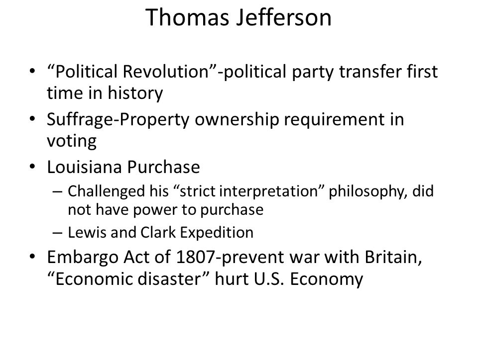 Thomas Jefferson Political Revolution -political party transfer first time in history. Suffrage-Property ownership requirement in voting.