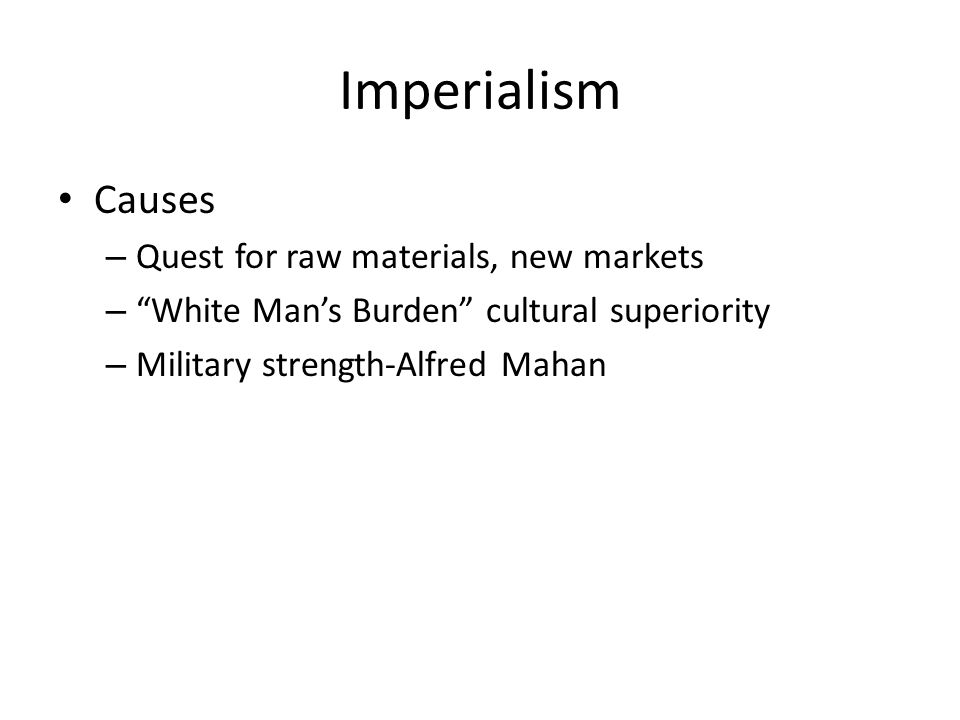 Imperialism Causes Quest for raw materials, new markets