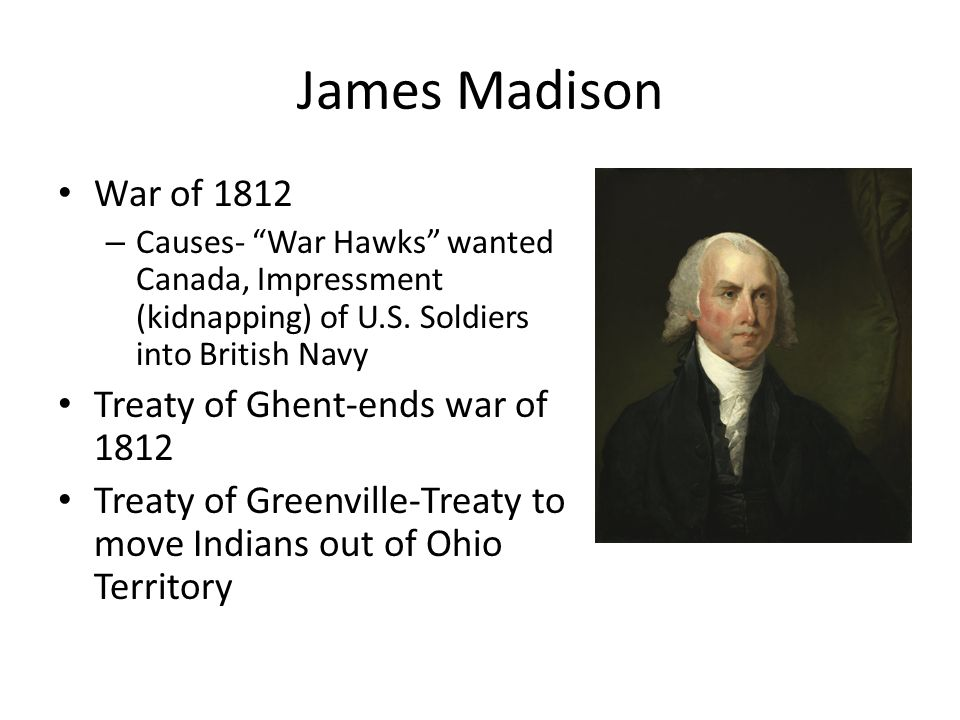 James Madison War of 1812 Treaty of Ghent-ends war of 1812