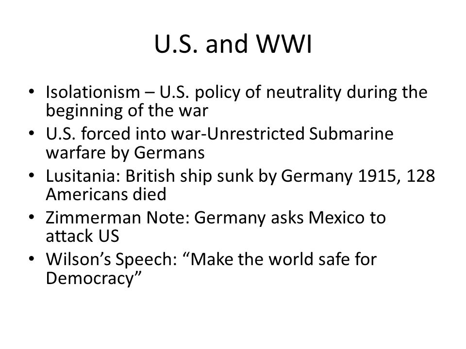U.S. and WWI Isolationism – U.S. policy of neutrality during the beginning of the war.