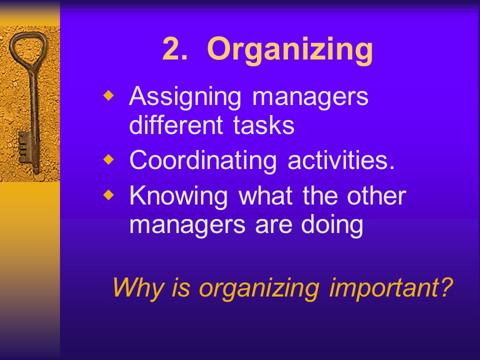 Why is organizing important