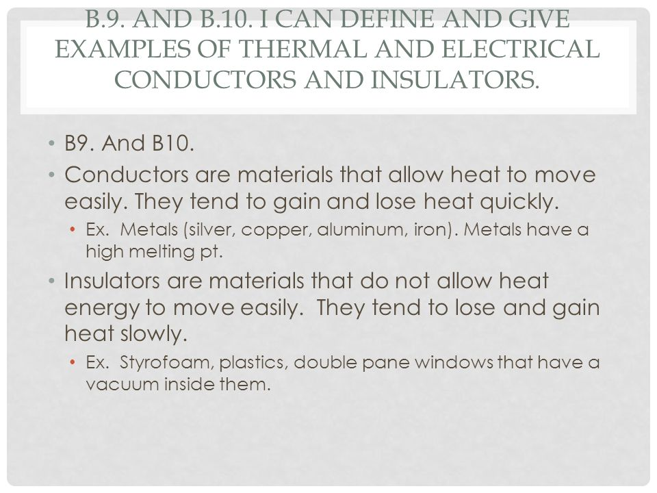 B.9. and b.10. I can define and give examples of thermal and electrical conductors and insulators.
