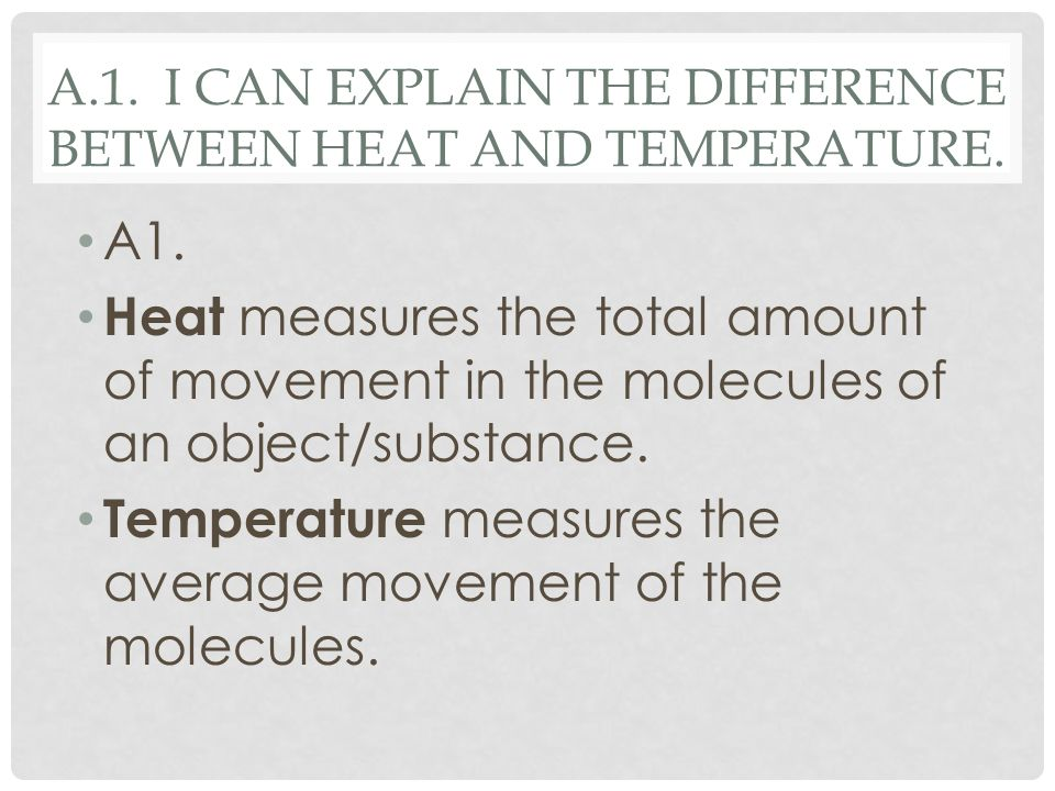 A.1. I can explain the difference between heat and temperature.