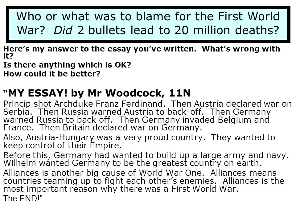 world war i and who was to blame essay While there is much debate in the historical community about the actual causes of world war ii, about who was responsible, what might have prevented it, or what.