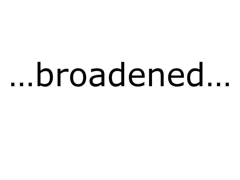 …broadened…