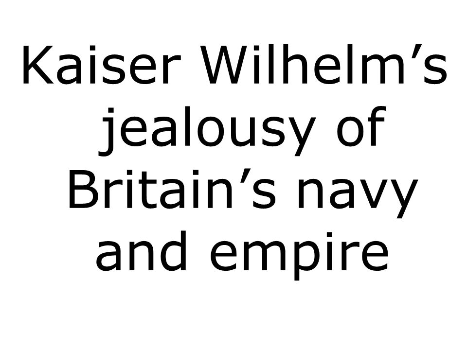 Kaiser Wilhelm's jealousy of Britain's navy and empire