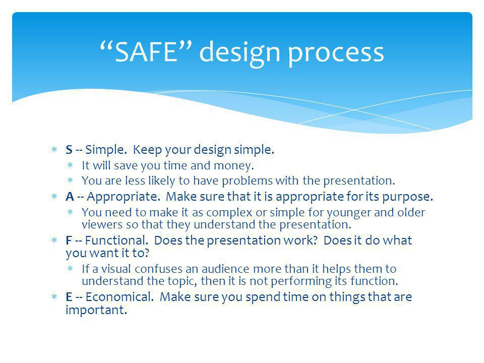 SAFE design process S -- Simple. Keep your design simple.
