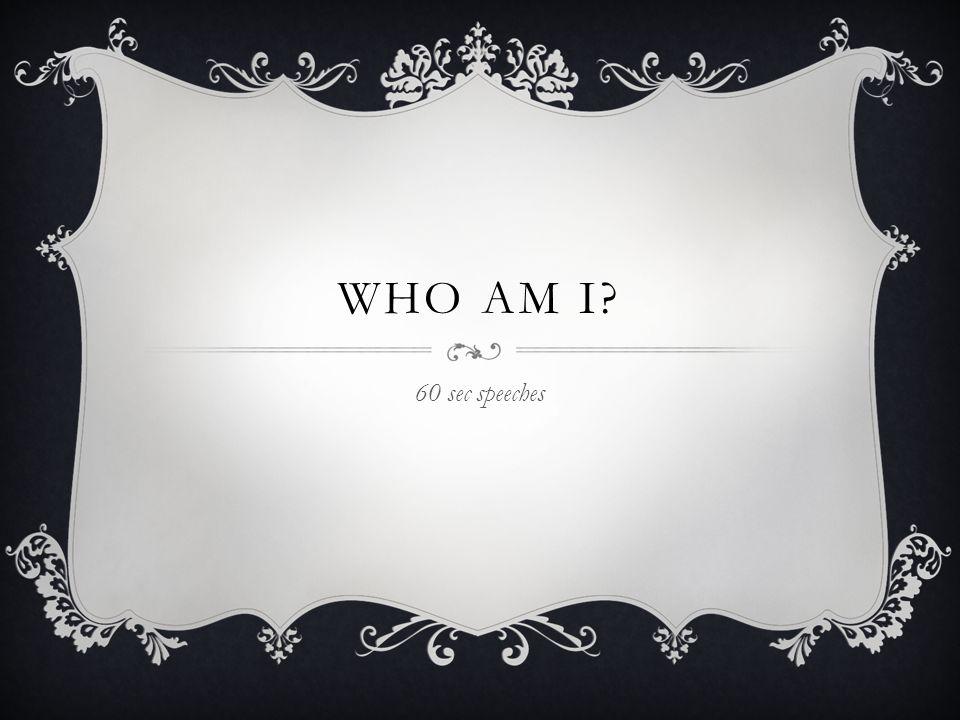 WHO AM I 60 sec speeches