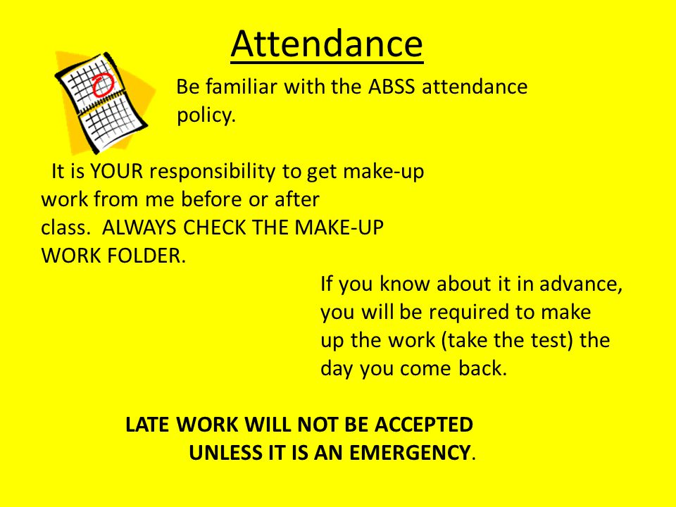 Attendance Be familiar with the ABSS attendance policy.