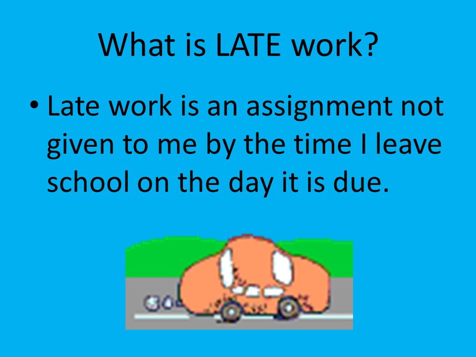 What is LATE work.
