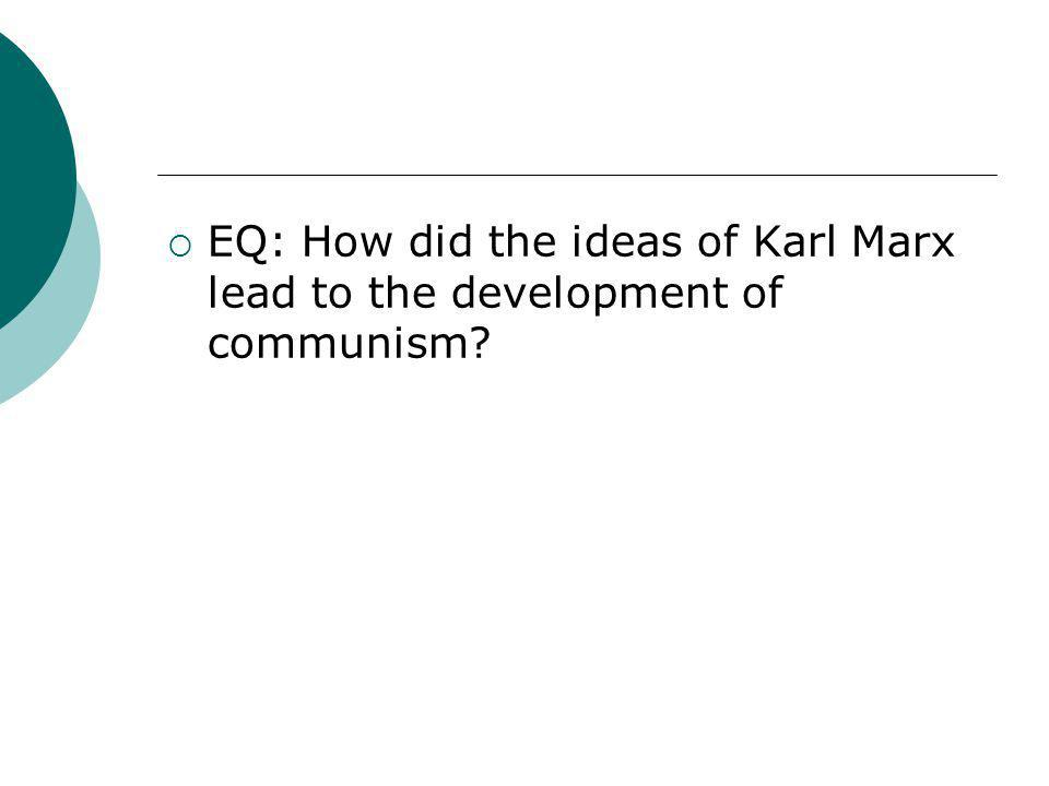 EQ: How did the ideas of Karl Marx lead to the development of communism