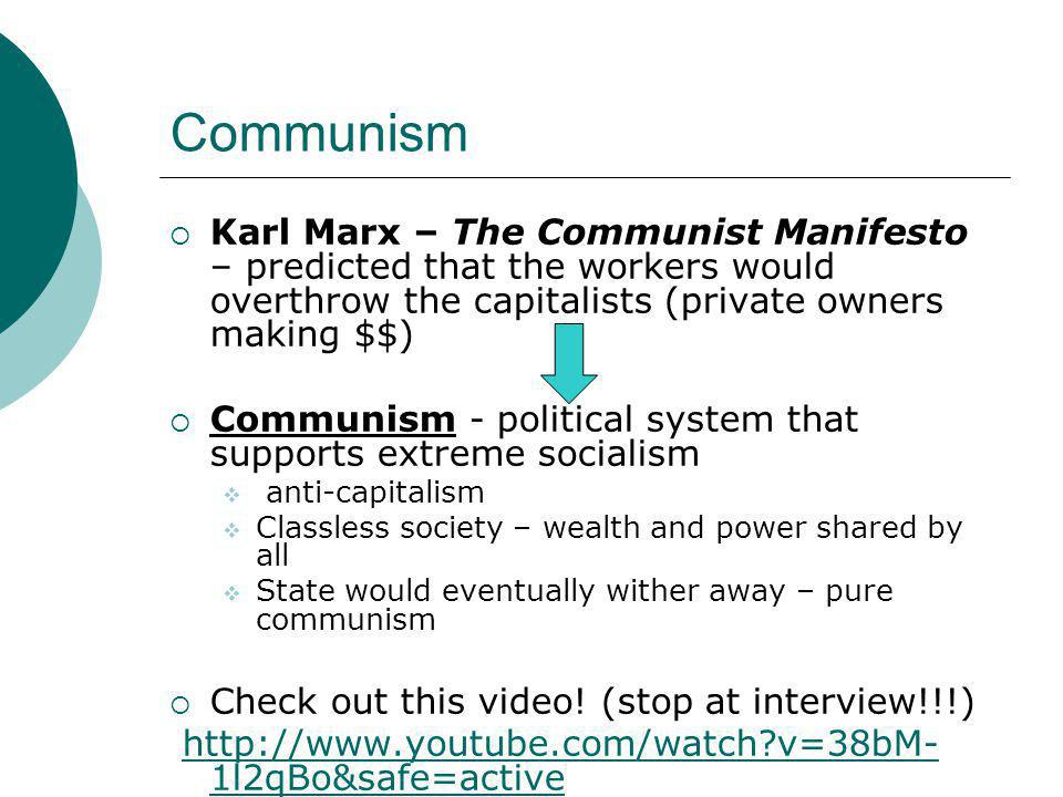 Communism Karl Marx – The Communist Manifesto – predicted that the workers would overthrow the capitalists (private owners making $$)